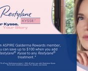 As an ASPIRE Galderma Rewards member, you can save up to $100 when you add Restylane® Kysse to any Restylane® treatment.*